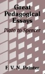 Great Pedagogical Essays; Plato to Spencer - F.V.N. Painter