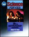 Science for Kids: 39 Easy Astronomy Experiments - Robert W. Wood, Steve Hoeft