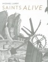 Saints Alive: Michael Landy in the National Gallery - Colin Wiggins, Richard Cork, Jennifer Sliwka