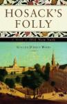 Hosack's Folly: A Novel of Old New York - Gillen D'Arcy Wood