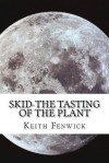 Skid-The Tasting of the Plant - Keith Fenwick