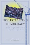 Bootstrapping Democracy: Transforming Local Governance and Civil Society in Brazil - Patrick Heller, Gianpaolo Baiocchi, Marcelo Silva