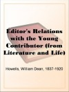 Editor's Relations with the Young Contributor (from Literature and Life) - William Dean Howells