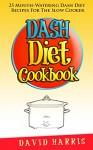 Dash Diet Cookbook: 25 Dash Diet Recipes For The Crock Pot - David Harris