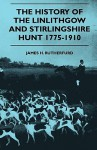 The History of the Linlithgow and Stirlingshire Hunt 1775-1910 - James H. Rutherfurd, George Savage