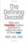 The Defining Decade: Why Your Twenties Matter--And How to Make the Most of Them Now 1st (first) Edition by Jay, Meg published by Twelve (2012) Hardcover - Meg Jay