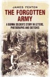 The Forgotten Army: A Burma Soldier's Story in Letters, Photographs and Sketches - James Fenton