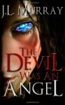 The Devil Was an Angel: A Niki Slobodian Novel: Book 4 (Volume 4) - J.L. Murray