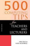 500 Computing Tips for Teachers and Lecturers - Steven McDowell, Phil Race