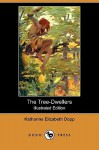 The Tree-Dwellers (Illustrated Edition) (Dodo Press) - Katharine Elizabeth Dopp, Howard V. Brown