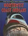 Northwest Coast Indians (First Nations of North America) - Liz Sonneborn