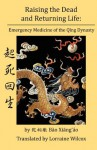 Raising the Dead and Returning Life: Emergency Medicine of the Qing Dynasty - Lorraine Wilcox