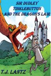 Sir Dudley Tinklebutton and the Dragon's Lair - T.J. Lantz