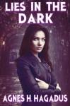 Lies In The Dark (Soulmates Andrea and Alicia) (Volume 1) - Agnes H Hagadus