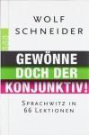 Gewönne doch der Konjunktiv! Sprachwitz in 66 Lektionen - Wolf Schneider