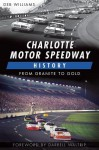 Charlotte Motor Speedway History: From Granite to Gold - Deb Williams, Darrell Waltrip