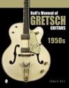 Ball's Manual of Gretsch Guitars: 1950s - Edward Ball