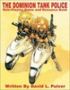 Dominion Tank Police: Roleplaying Game & Resource Book - David L. Pulver