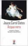 Acqua nera: la segretaria e il senatore. Dove porta la strada dell'America - Joyce Carol Oates, Maria Teresa Marenco