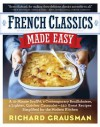 French Classics Made Easy: More Than 250 Great French Recipes Updated and Simplified for the American Kitchen - Richard Grausman