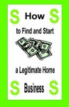 How to Find and Start a Legitimate Home Business - Harry Husted