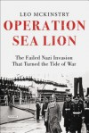 Operation Sea Lion: The Failed Nazi Invasion that Turned the Tide of War - Leo McKinstry