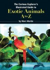 The Curious Explorer's Illustrated Guide to Exotic Animals - Marc Martin