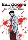 Hardcore: A Novel - Philip Moss