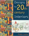 Designs for the 20th Century Interiors - Fiona Leslie