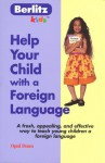 Help Your Child with a Foreign Language: Teach a Foreign Language Naturally and Easily from Home - Opal Dunn