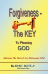 Forgiveness the Key to Pleasing God - John F. Scott