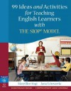 99 Ideas and Activities for Teaching English Learners with the SIOP Model - MaryEllen Vogt, Jana Echevarria