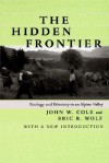 The Hidden Frontier: Ecology and Ethnicity in an Alpine Valley - John W. Cole, Eric R. Wolf