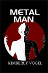 Metal Man - Kimberly Vogel