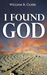 I Found God - William R. Clark