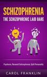 Schizophrenia: The - Schizophrenic - Laid Bare: Psychosis, Paranoid Schizophrenia, Split Personality (Mental Illness, Bipolar, Schizoaffective, Schizophrenia ... Mental Health, Personality Disorder) - Carol Franklin