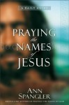 Praying the Names of Jesus: A Daily Guide - Ann Spangler