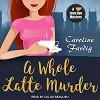 A Whole Latte Murder: Java Jive Mystery Series, Book 3 - Caroline Fardig, Callie Beaulieu, Tantor Audio