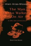The Man Who Walked on Air & Other Tales of Innocence - Alain Arias-Misson