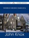 The Works of John Knox, Volume 2 (of 6) - The Original Classic Edition - John Knox
