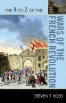 The A to Z of the Wars of the French Revolution - Steven T. Ross