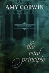 The Vital Principle - Amy Corwin