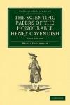 The Scientific Papers of the Honourable Henry Cavendish, 2 Volume Set - Henry Cavendish, James Clerk Maxwell, Edward Thorpe, Joseph Larmor