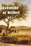 Eventide at Bethel, an Old Testament Chapter in Providence and Grace - John Macduff