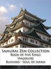 Samurai Zen Collection: The Book of Five Rings, Hagakure, Bushido - Soul of Japan - Miyamoto Musashi, Inazo Nitobe, Yamamoto Tsunetomo