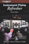 Instrument Flying Refresher: A practical way to stay sharp on the fine points of judgment, decision making, and IFR techniques. - Richard L. Collins, Patrick E. Bradley