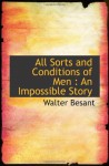 All Sorts and Conditions of Men : An Impossible Story - Walter Besant