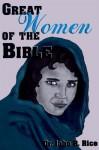 Great Women of the Bible - John R. Rice