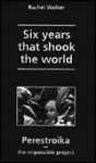 Six Years That Shook The World: Perestroika The Impossible Project - Rachel Walker