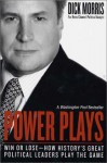 Power Plays: Win or Lose--How History's Great Political Leaders Play the Game - Dick Morris